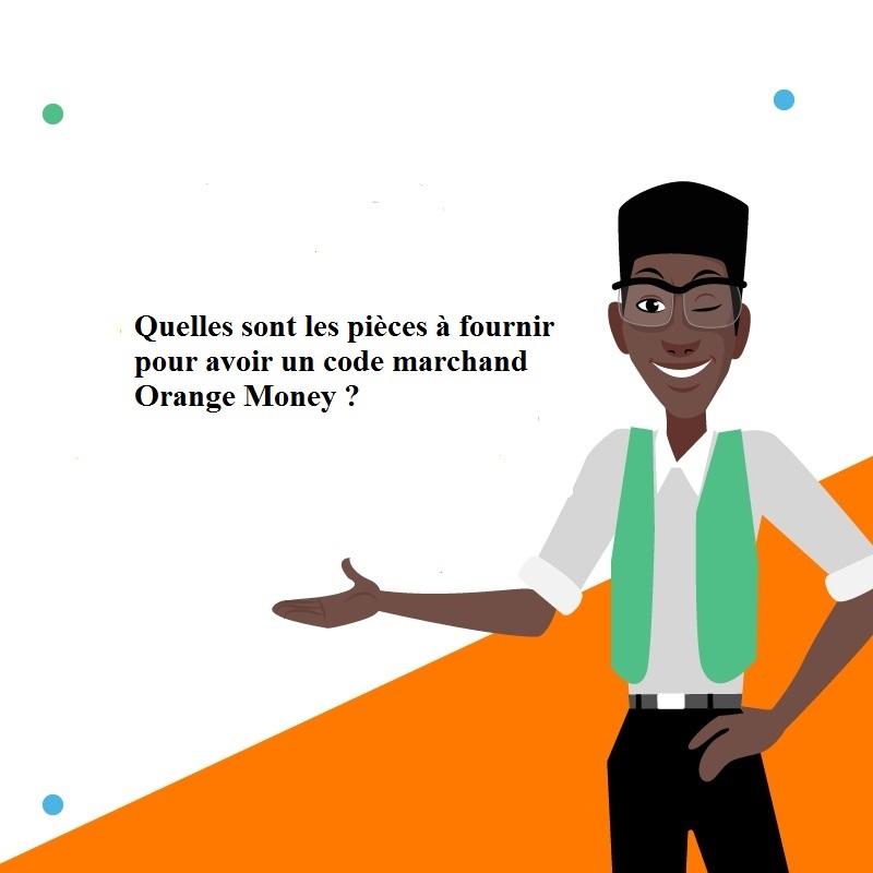 Quelles sont le spièces à fournir pour avoir un code marchand Orange Money.jpg